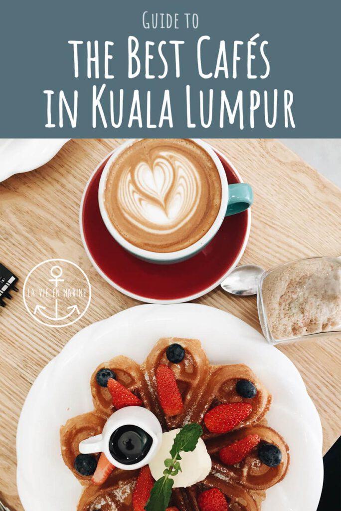 Guide to the Best Cafés in Kuala Lumpur - La Vie En Marine