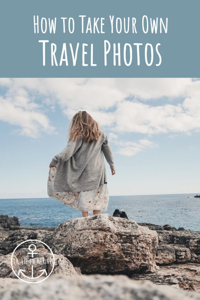 How to Take Your Own Travel Pictures - La Vie En Marine